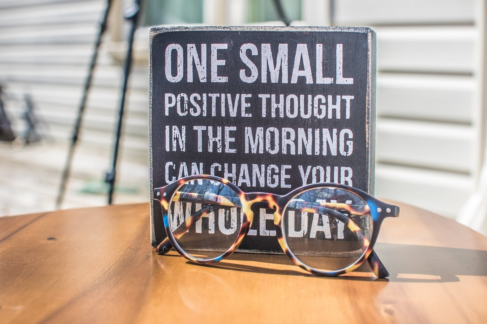"""photo of a placard that says, """"one small positive thought in the morning can change your whole day"""""""
