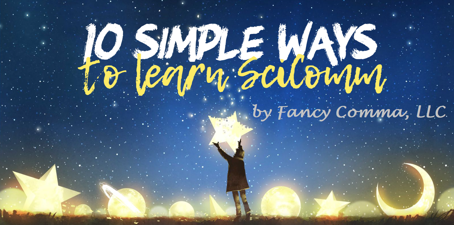 """banner with person holding star that reads """"10 simple ways to learn SciComm by Fancy Comma, LLC"""""""